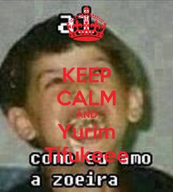 Poster: KEEP CALM AND Yurim Tifukeee