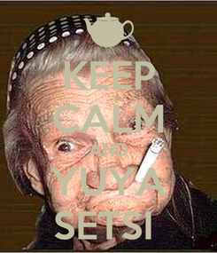 Poster: KEEP CALM AND YUYA SETSI