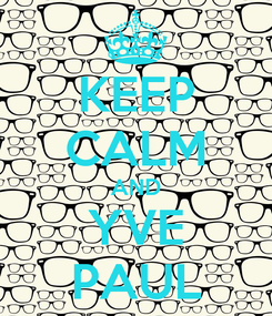 Poster: KEEP CALM AND YVE PAUL