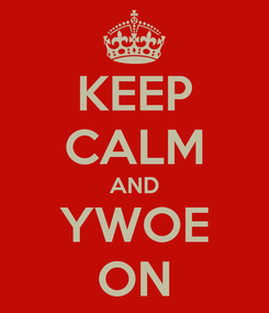 Poster: KEEP CALM AND YWOE ON