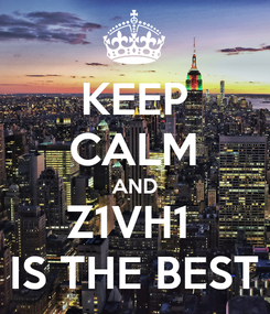 Poster: KEEP CALM AND Z1VH1  IS THE BEST