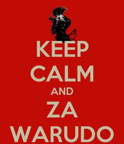 Poster: KEEP CALM AND ZA WARUDO