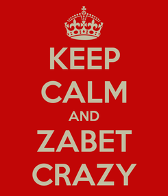 Poster: KEEP CALM AND ZABET CRAZY