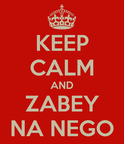 Poster: KEEP CALM AND ZABEY NA NEGO