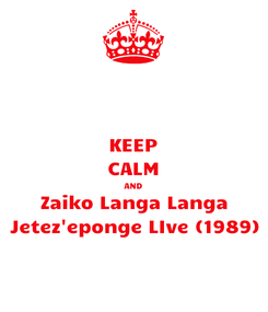 Poster: KEEP CALM AND Zaiko Langa Langa Jetez'eponge LIve (1989)