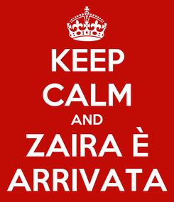 Poster: KEEP CALM AND ZAIRA È ARRIVATA