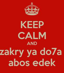 Poster: KEEP CALM AND zakry ya do7a  abos edek
