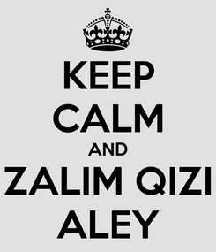 Poster: KEEP CALM AND ZALIM QIZI ALEY