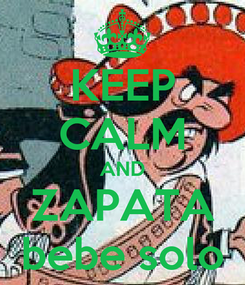 Poster: KEEP CALM AND ZAPATA bebe solo