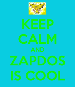 Poster: KEEP CALM AND ZAPDOS IS COOL