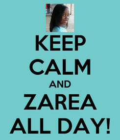 Poster: KEEP CALM AND ZAREA ALL DAY!