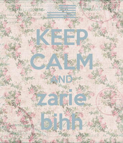 Poster: KEEP CALM AND zarie bihh