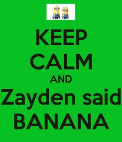 Poster: KEEP CALM AND Zayden said BANANA