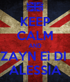 Poster: KEEP CALM AND ZAYN Eì DI  ALESSIA