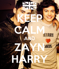 Poster: KEEP CALM AND ZAYN HARRY