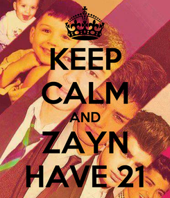 Poster: KEEP CALM AND ZAYN HAVE 21