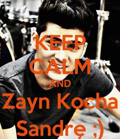 Poster: KEEP CALM AND Zayn Kocha Sandrę ;)