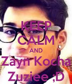 Poster: KEEP CALM AND Zayn Kocha Zuziee ;D