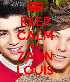 Poster: KEEP CALM AND ZAYN LOUIS
