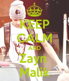 Poster: KEEP CALM AND Zayn  Malik