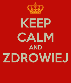 Poster: KEEP CALM AND ZDROWIEJ