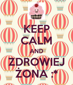 Poster: KEEP CALM AND ZDROWIEJ ŻONA :*