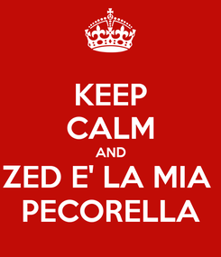 Poster: KEEP CALM AND ZED E' LA MIA  PECORELLA