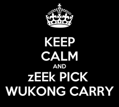 Poster: KEEP CALM AND zEEk PICK  WUKONG CARRY