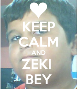 Poster: KEEP CALM AND ZEKI  BEY