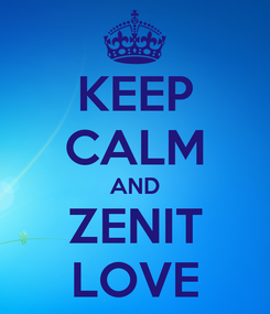 Poster: KEEP CALM AND ZENIT LOVE