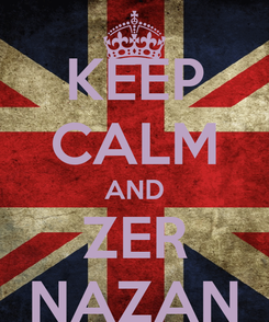 Poster: KEEP CALM AND ZER NAZAN