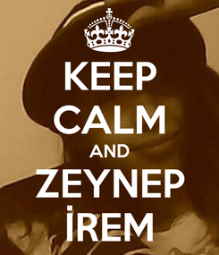 Poster: KEEP CALM AND ZEYNEP İREM