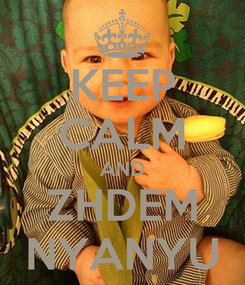 Poster: KEEP CALM AND ZHDEM NYANYU