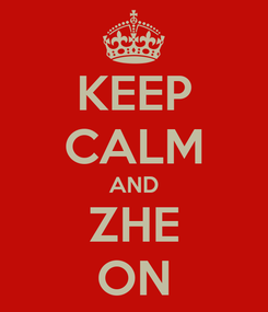 Poster: KEEP CALM AND ZHE ON