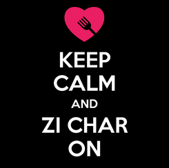 Poster: KEEP CALM AND ZI CHAR ON