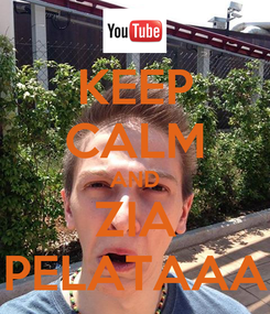 Poster: KEEP CALM AND ZIA PELATAAA