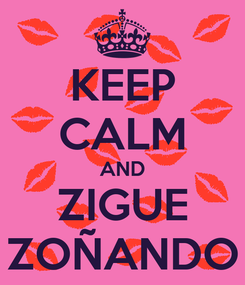 Poster: KEEP CALM AND ZIGUE ZOÑANDO