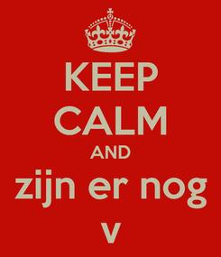 Poster: KEEP CALM AND zijn er nog v