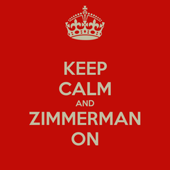 Poster: KEEP CALM AND ZIMMERMAN ON