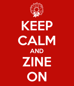Poster: KEEP CALM AND ZINE ON