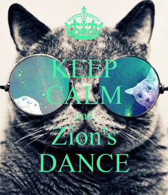 Poster: KEEP CALM and Zion's DANCE