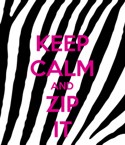 Poster: KEEP CALM AND ZIP IT