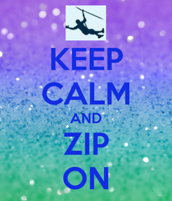 Poster: KEEP CALM AND ZIP ON