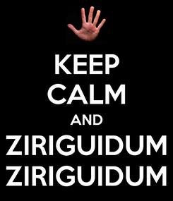 Poster: KEEP CALM AND ZIRIGUIDUM ZIRIGUIDUM