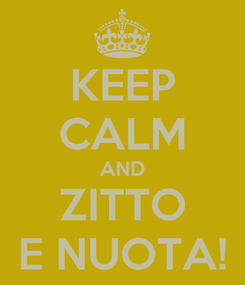 Poster: KEEP CALM AND ZITTO E NUOTA!