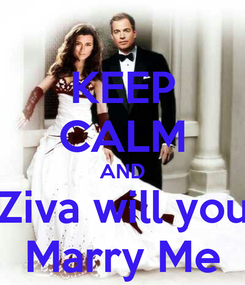 Poster: KEEP CALM AND Ziva will you Marry Me