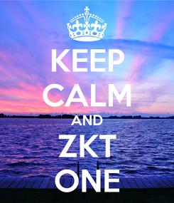 Poster: KEEP CALM AND ZKT ONE