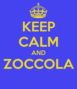 Poster: KEEP CALM AND ZOCCOLA