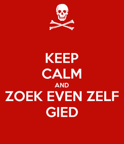 Poster: KEEP CALM AND ZOEK EVEN ZELF GIED