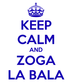 Poster: KEEP CALM AND ZOGA LA BALA
